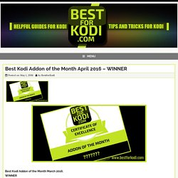 Best Kodi Addon of the Month April 2016 - WINNER - Best for Kodi