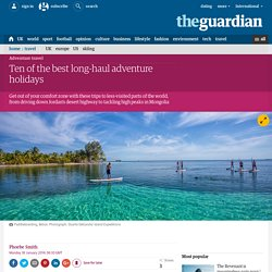 Ten of the best long-haul adventure holidays