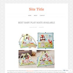 BEST BABY PLAY MATS AVAILABLE – Site Title