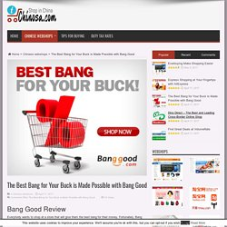 The Best Bang for Your Buck is Made Possible with Bang Good - Chinosa.com