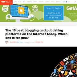 The 14 best blogging and publishing platforms on the Internet today. Which one is for you?