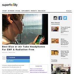 Best Blue or Air Tube Headphones For EMF & Radiation-Free