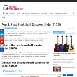 Best Bookshelf Speaker Under $1000- Our Top 3