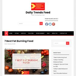7 Best Fat Burning Food - Daily Trends Feed