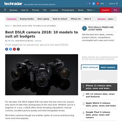 Best DSLR camera 2018: 10 models to suit all budgets
