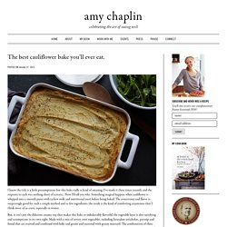 The best cauliflower bake you'll ever eat. - Amy Chaplin