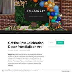 Get the Best Celebration Decor from Balloon Art