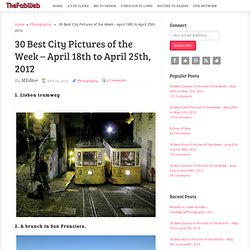 30 Best City Pictures of the Week – April 18th to April 25th