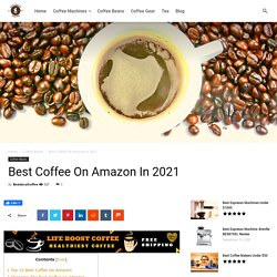 Best Coffee On Amazon In 2020 - Best Decaf Coffee