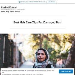 Best Hair Care Tips For Damaged Hair – Roshni Kumari