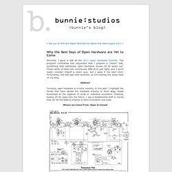 Why the Best Days of Open Hardware are Yet to Come « bunnie's blog (Build 20110920042010)