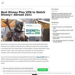 Best Disney Plus VPN to Watch Disney+ Abroad 2021