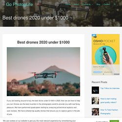 Best drones 2020 under $1000 – Go PhotogLife