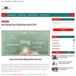Best Education Tips Of Blog Make Cash In 2019