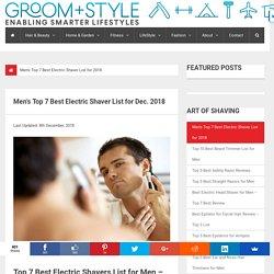 Men's Top 7 Best Electric Shaver List for Dec. 2018