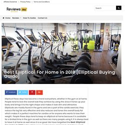 Best Elliptical For Home in 2018 [Elliptical Buying Guide]