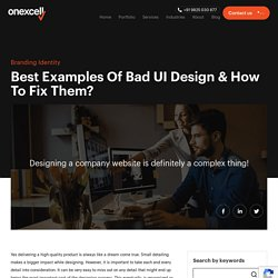 Best Examples Of Bad UI Design & How To Fix Them? - Onexcell