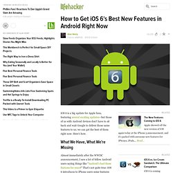 How to Get iOS 6's Best New Features in Android Right Now