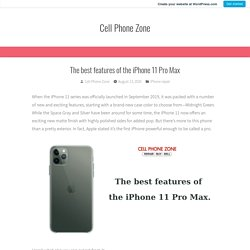 The best features of the iPhone 11 Pro Max – Cell Phone Zone