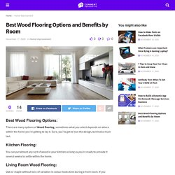 Best wood Flooring Options and Benefits by Room