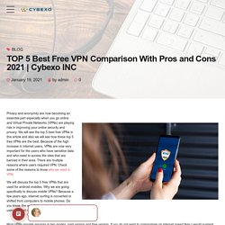 TOP 5 Best Free VPN Comparison With Pros and Cons 2021
