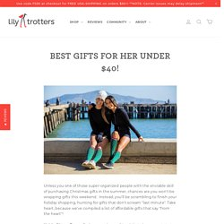 Best Gifts for HER Under $40! – Lily Trotters