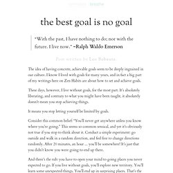 the best goal is no goal | zen habits