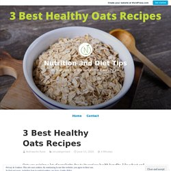 3 Best Healthy Oats Recipes – Nutrition and Diet Tips