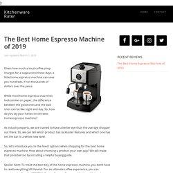 The Best Home Espresso Machine of 2019 - Kitchenware Rater