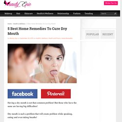 5 Best Home Remedies To Cure Dry Mouth