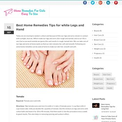 Best Home Remedies Tips for white Legs and Hand