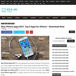 Best iPhone Apps 2017, Top 5 Apps for iPhone - Download Now