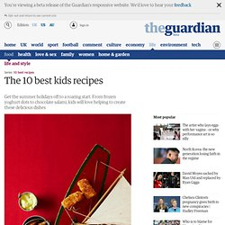 The 10 best kids recipes