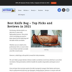 Best Knife Bag – Top Picks and Reviews in 2021
