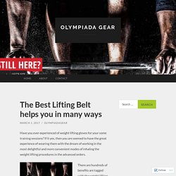 The Best Lifting Belt helps you in many ways