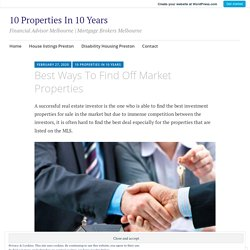 Best Ways To Find Off Market Properties – 10 Properties In 10 Years
