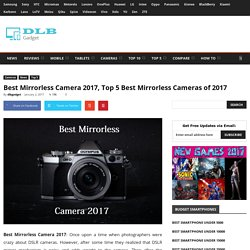 Best Mirrorless Camera 2017, Top 5 Best Mirrorless Cameras of 2017
