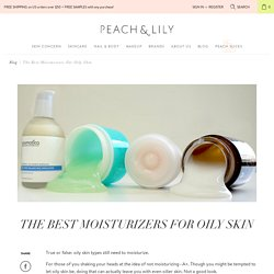 The Best Moisturizers For Oily Skin - Korean Skin Care Blog - Peach & Lily