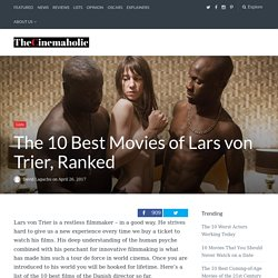 The 10 Best Movies of Lars von Trier, Ranked