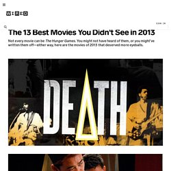 The 13 Best Movies You Didn't See in 2013 | Underwire
