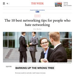 The 10 best networking tips for people who hate networking