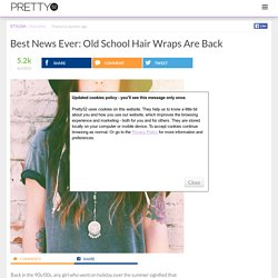 Best News Ever: Old School Hair Wraps Are Back
