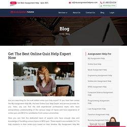 Get The Best Online Quiz Help Expert Now – My Assignment Help Me