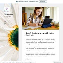 Top 5 Best online math tutor for kids – CEDARWOOD