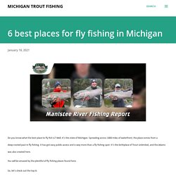 6 best places for fly fishing in Michigan