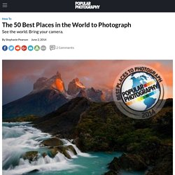 The 50 Best Places in the World to Photograph