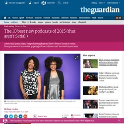 2015/12 [guardian] The 10 best new podcasts of 2015 (that aren't Serial!)