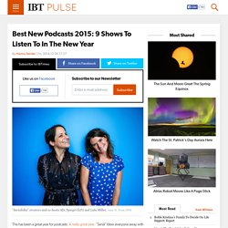 Best New Podcasts 2015: 9 Shows To Listen To In The New Year