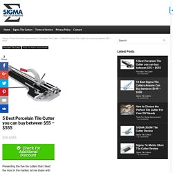 5 Best Porcelain Tile Cutter you can Buy between $55 - $555 in 2017