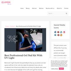 Best Professional Gel Nail Kit With UV Light - Glamha